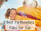 The Best Rides for Kids at PortAventura