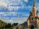8 Reasons for Adults to Love Disneyland Paris