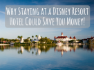 Why Staying at a Disney Resort Hotel Could Save You Money Disney Hotel vs Villa
