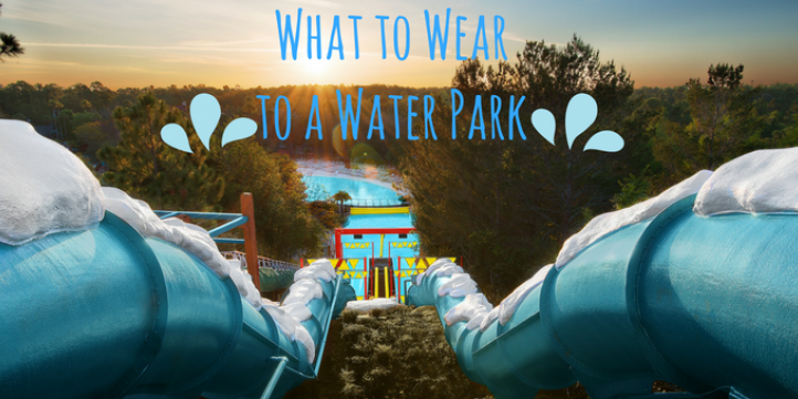 9f78faf2e5a129 A Handy Guide for What to Wear to a Water Park